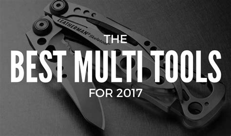top 10 multi tools top 10 best multi tools for 2017 thepocketknifeguy