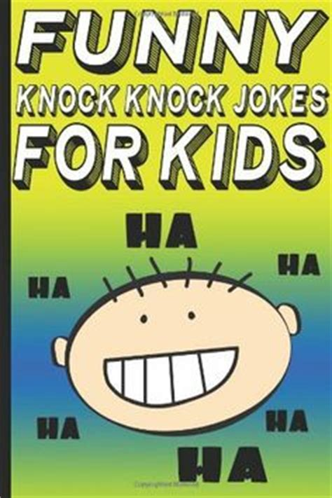 50 hilarious knock knock jokes for books 1000 images about kid jokes on kid jokes