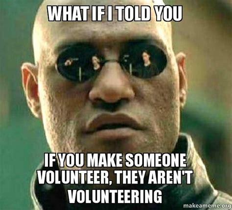 Volunteer Meme - use initlive to recruit the willing volunteer