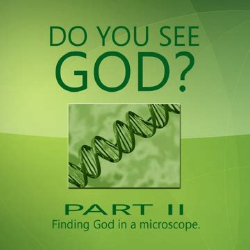 do you see god part ii finding god in a microscope