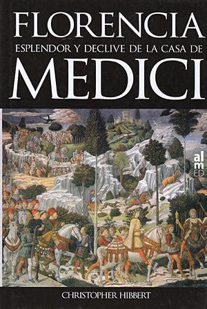 libro the medici librer 237 a desnivel florencia esplendor y declive de la casa de medici christopher hibbert