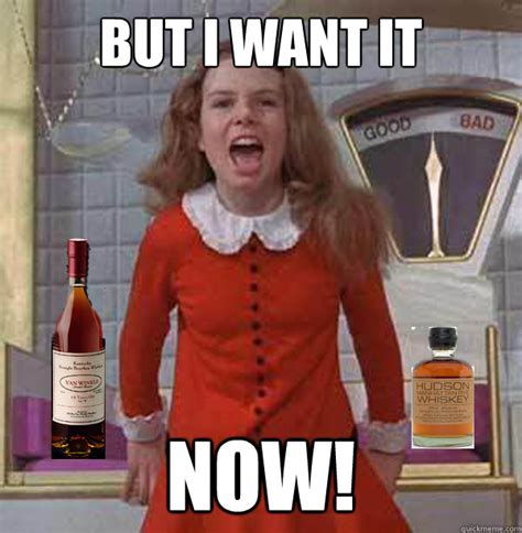 I Need It Meme - but i want it now impatient veruca quickmeme