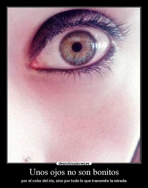 tener unos ojos bonitos desmotivaciones unos ojos no son bonitos desmotivaciones