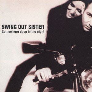 Swing Out Sister Somewhere Deep In The Night