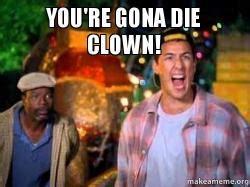 happy gilmore meme you re gona die clown happy gilmore make a meme