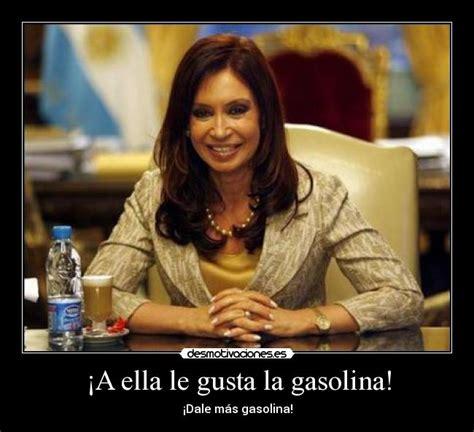 cristina fernandez de kirchner memes 161 a ella le gusta la gasolina desmotivaciones