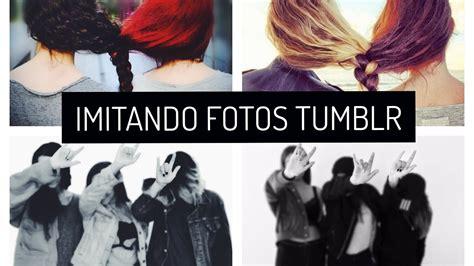 imagenes tumblr de amigas imitando fotos tumblr de amigas con youtubers i 191 fail y