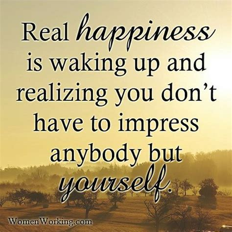 real happiness  waking   realizing  dont   impress    pictures