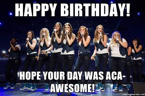 Pitch Perfect Meme - happy birthday hope your day was aca awesome pitch