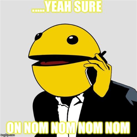 Pacman Meme - sr pacman imgflip