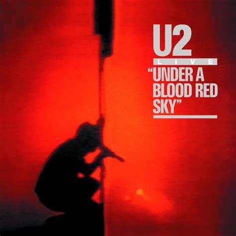 download mp3 album u2 u2 under a blood red sky mp3 download musictoday