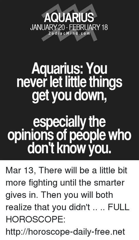 Don T Let Little Things Get You Down Wisdom Thoughts - aquarius january 20 february 18 zodiacmindcom aquarius you
