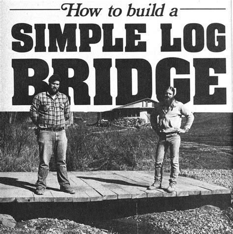 how do i build this how to build a log bridge do it yourself bridge logs