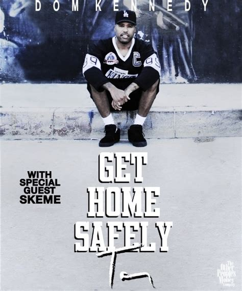 Get Home Safely Dom Kennedy by Event Reminder Dom Kennedy S Get Home Safely Tour