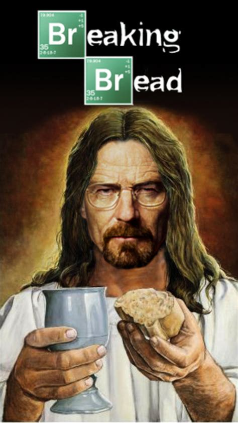 Bad Jesus Memes - breaking bread breaking bad know your meme