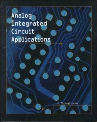analog integrated circuit applications j michael jacob prentice 2000 analog integrated circuits applications by j michael jacob reviews description more isbn