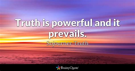 sojourner quotes is powerful and it prevails sojourner