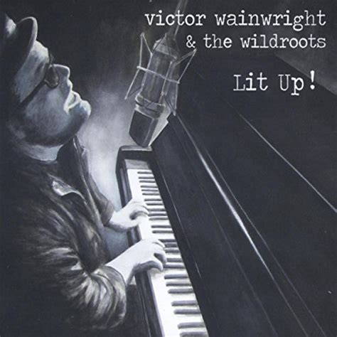 Lit Up by Lit Up By Victor Wainwright And The Wildroots On