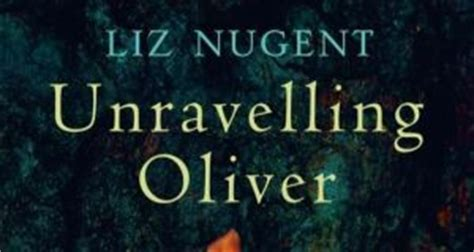 unraveling oliver a novel books unravelling oliver by liz nugent