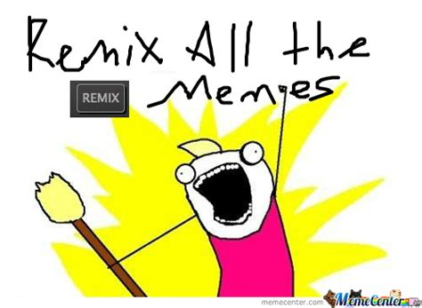 All Of It Meme - remix all the memes by ben meme center