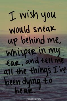 wish you would sneak up behind me whisper in my ear and for him my sexy husband on pinterest