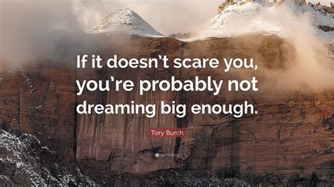 if you re dreaming big burch quote if it doesn t scare you you re