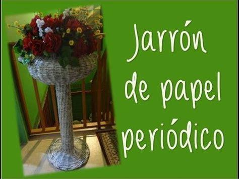 confeccion de flores de papel pediodico jarr 243 n de papel peri 243 dico youtube