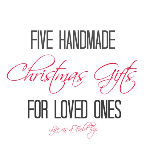 five handmade christmas gifts for loved ones life as a