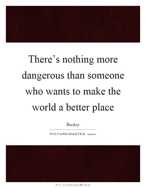 In Vintage World There Is Nothing More by There S Nothing More Dangerous Than Someone Who Wants To
