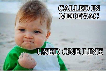 One Line Memes - meme creator called in medevac used one line meme