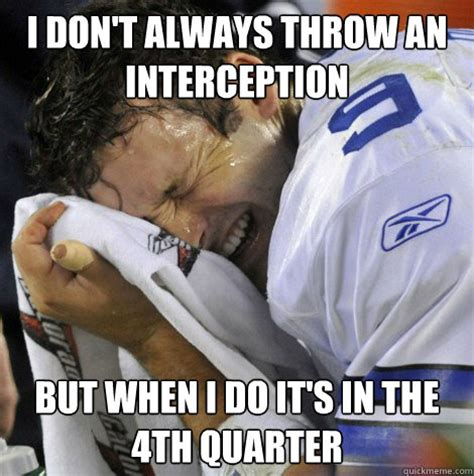 Tony Romo Interception Meme - i don t always throw an interception but when i do it s in