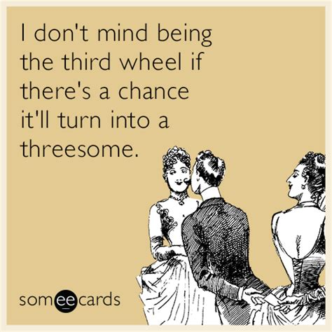 Threesome Memes - i don t mind being the third wheel if there s a chance it