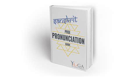bow of the boat pronunciation sanskrit pronunciation guide yoga international