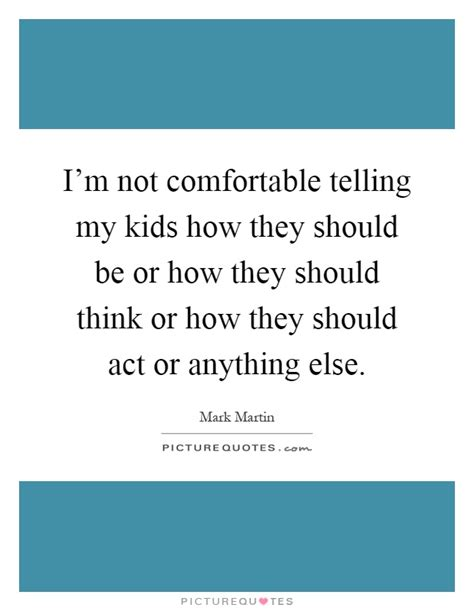 not comfortable i m not comfortable telling my kids how they should be or