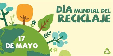 que dia cobro de mayo la pensin hoy 17 de mayo se celebra el d 237 a mundial del reciclaje
