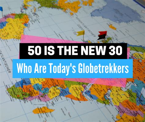 50 Is The New 30 by 50 Is The New 30 Who Are Today S Globetrekkers