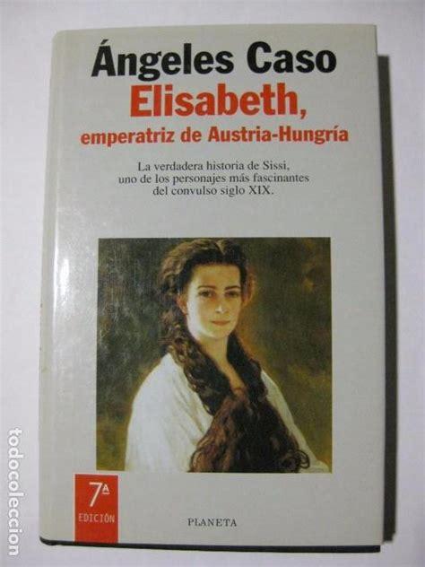 libro elisabeth emperatriz de austria hungaria elisabeth emperatriz de austria hungr 237 a siss comprar libros de biograf 237 as en todocoleccion