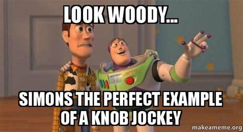 What Is A Knob Jockey by Look Woody Simons The Exle Of A Knob Jockey