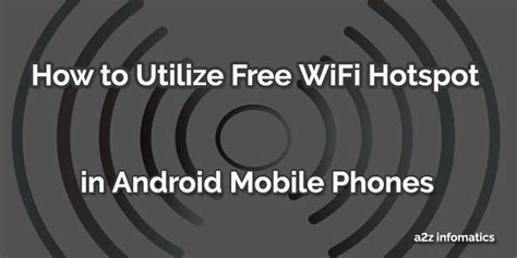 free wifi hotspot android how to utilize free wifi hotspot in android mobile phones a2z infomatics