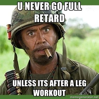 Never Go Full Retard Meme - leg workout memes went full retard u never go full