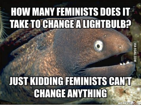 Just How Manys Many by How Many Feminists Does It Take To Change Alightbulb Just
