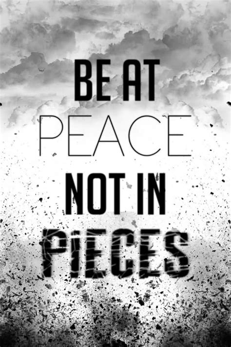 be at peace not in pieces tattoo 60 peace quotes sayings quotations