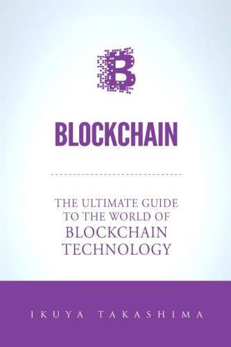 blockchain the ultimate guide to understanding the technology bitcoin and cryptocurrency including blockchain wallet mining bitcoin ethereum litecoin ripple dash and smart contracts books blockchain the ultimate guide to the world of blockchain
