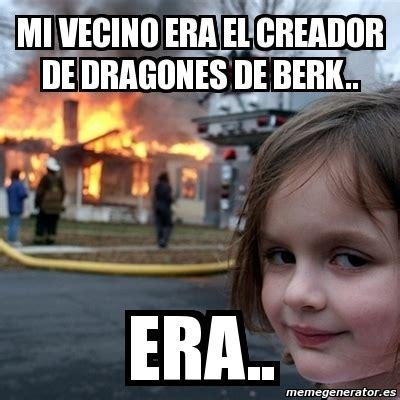 Berk Meme - meme disaster girl mi vecino era el creador de dragones