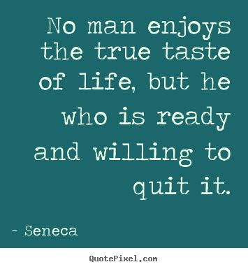 Seneca picture quotes - No man enjoys the true taste of ...