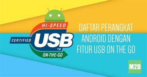 Daftar Tablet Usb Otg daftar ponsel dan tablet android yang support usb otg