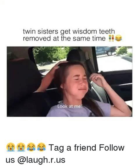 Wisdom Teeth Meme - 25 best memes about twin sister twin sister memes