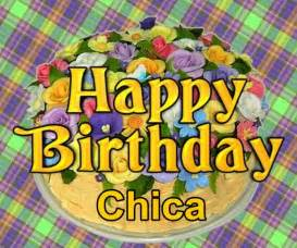 happy birthday chica happy birthday