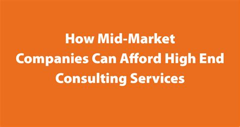 how mid market companies can afford high end consulting