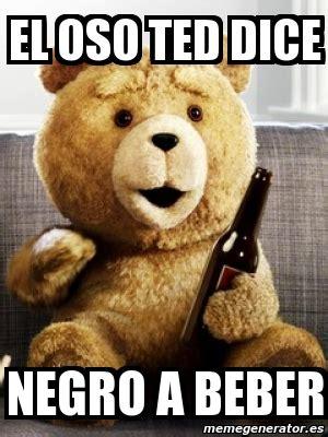 Ted Meme - meme personalizado el oso ted dice negro a beber 2013500